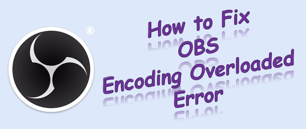 How to Fix OBS Encoding Overloaded Error