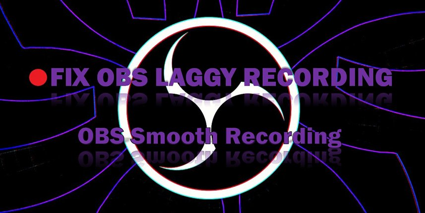 OBS Laggy Recording