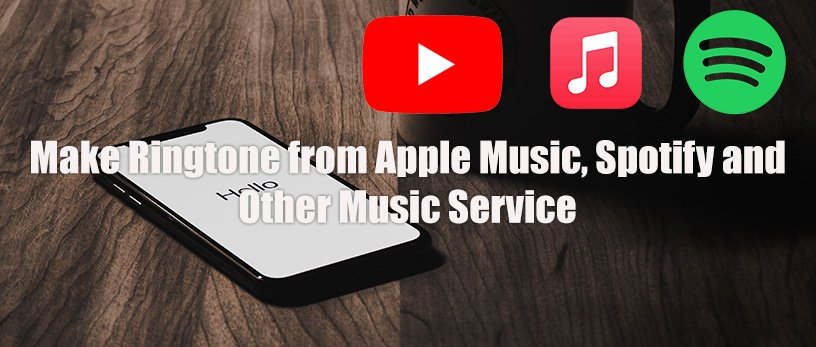 How to Make Ringtone from Apple Music, Spotify or Other Music Service