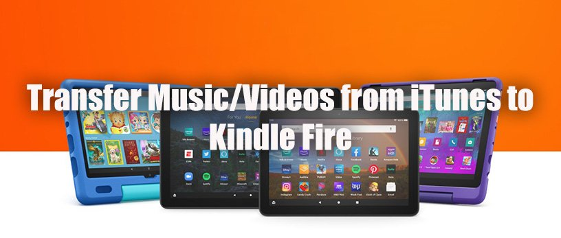 The Way to Transfer Music/Videos from iTunes to Kindle Fire